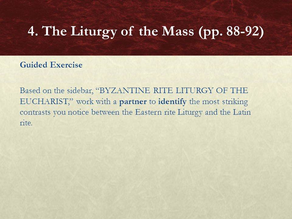 """Guided Exercise Based on the sidebar, """"BYZANTINE RITE LITURGY OF THE EUCHARIST,"""" work with a partner to identify the most striking contrasts you notic"""