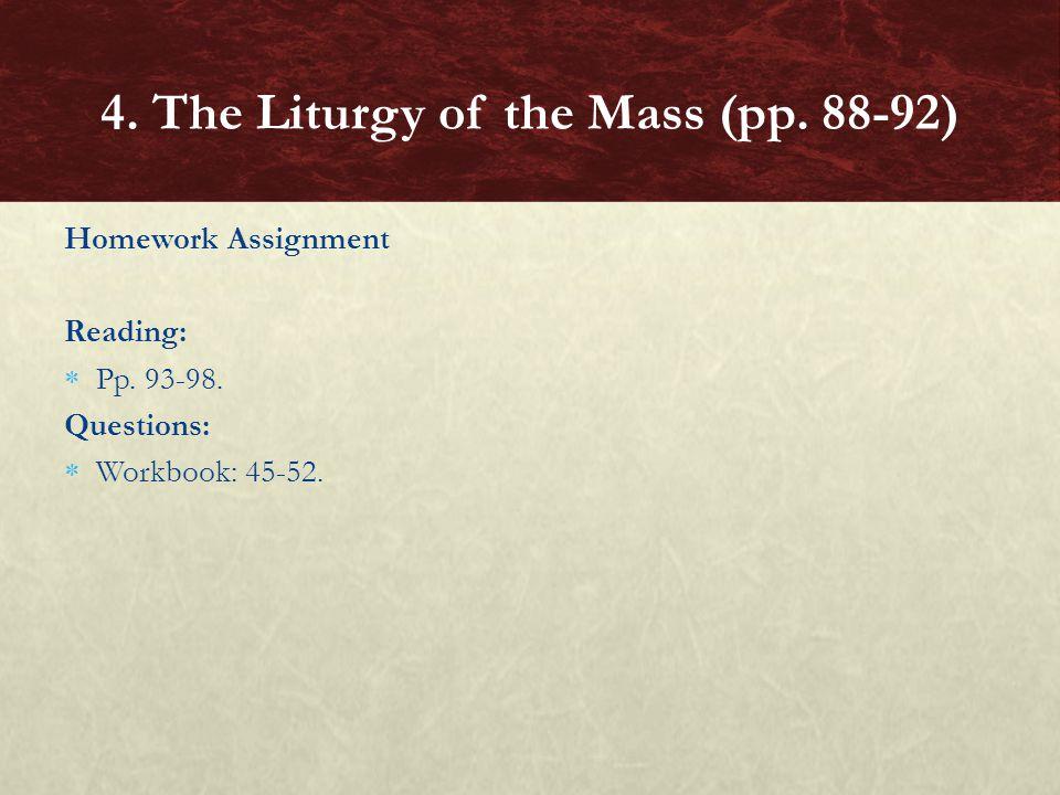 Homework Assignment Reading:  Pp. 93-98. Questions:  Workbook: 45-52. 4. The Liturgy of the Mass (pp. 88-92)