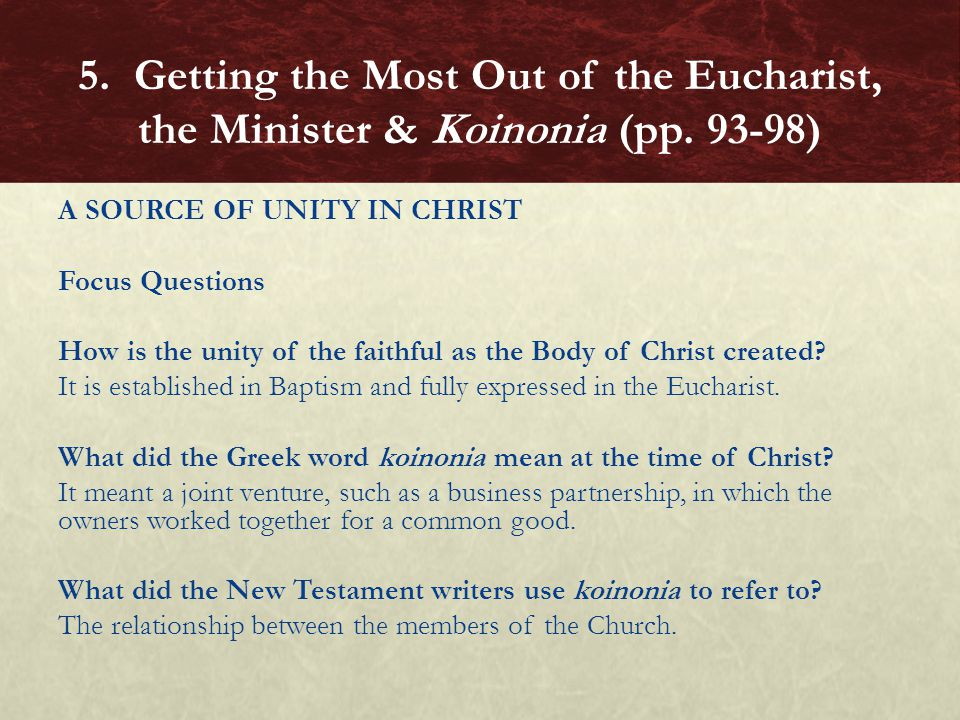 A SOURCE OF UNITY IN CHRIST Focus Questions How is the unity of the faithful as the Body of Christ created? It is established in Baptism and fully exp