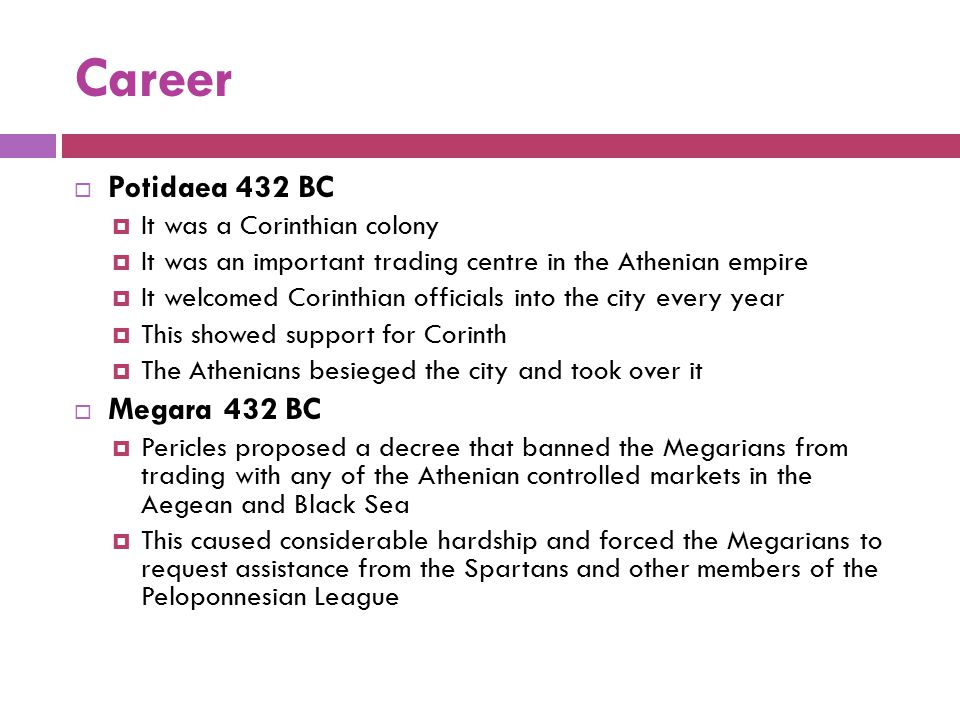 Career  Potidaea 432 BC  It was a Corinthian colony  It was an important trading centre in the Athenian empire  It welcomed Corinthian officials i