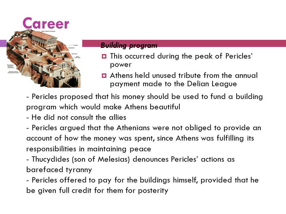 Career Building program  This occurred during the peak of Pericles' power  Athens held unused tribute from the annual payment made to the Delian Lea