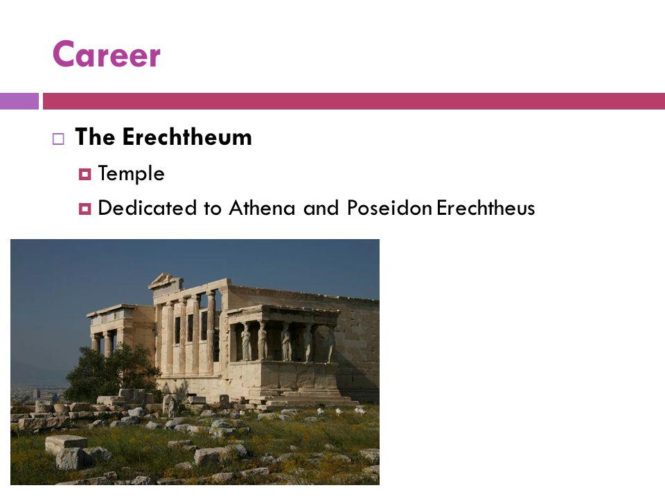 Career  The Erechtheum  Temple  Dedicated to Athena and Poseidon Erechtheus