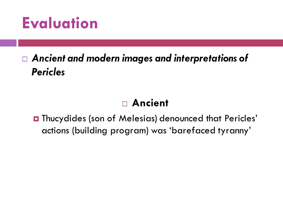 Evaluation  Ancient and modern images and interpretations of Pericles  Ancient  Thucydides (son of Melesias) denounced that Pericles' actions (buil
