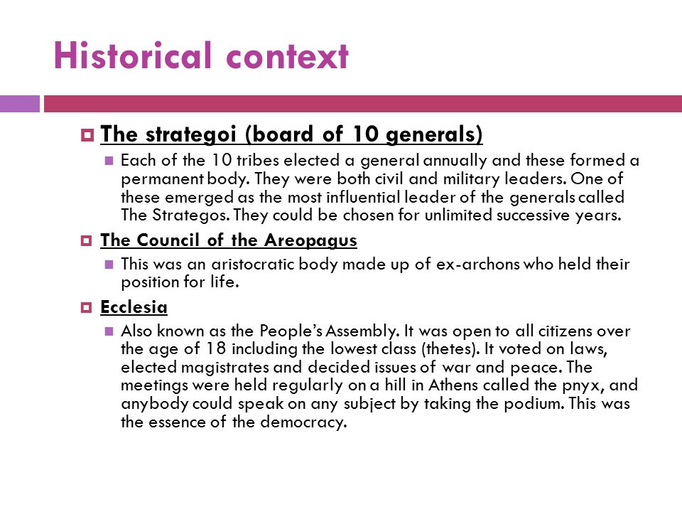 Historical context  The strategoi (board of 10 generals) Each of the 10 tribes elected a general annually and these formed a permanent body. They wer
