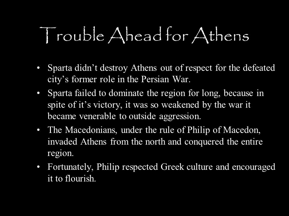 Trouble Ahead for Athens Sparta didn't destroy Athens out of respect for the defeated city's former role in the Persian War. Sparta failed to dominate