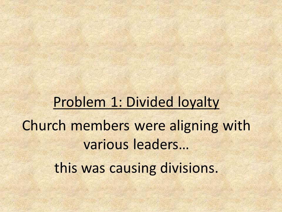 Problem 1: Divided loyalty Church members were aligning with various leaders… this was causing divisions.