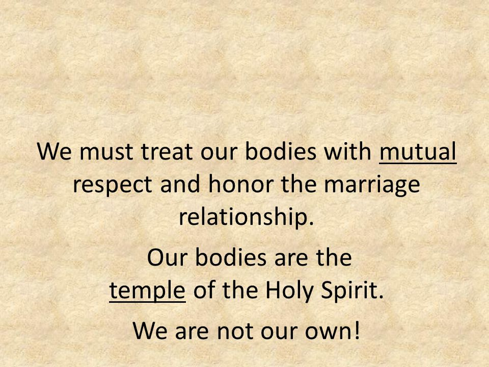 We must treat our bodies with mutual respect and honor the marriage relationship.