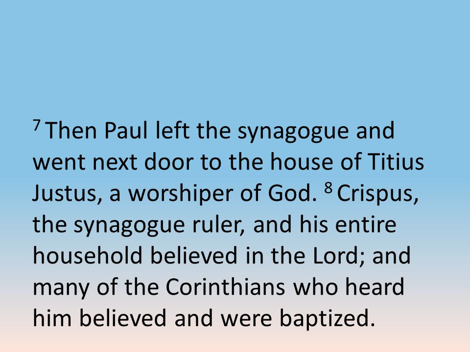 7 Then Paul left the synagogue and went next door to the house of Titius Justus, a worshiper of God.