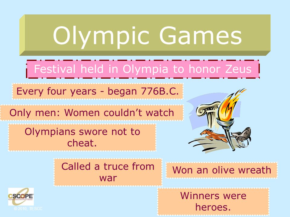 © 2010, TESCC Olympic Games Festival held in Olympia to honor Zeus Every four years - began 776B.C.