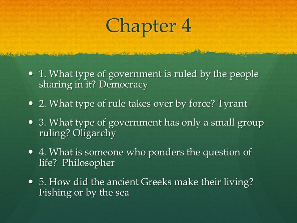 Chapter 4 1.What type of government is ruled by the people sharing in it.