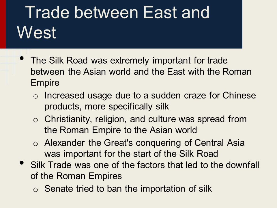 Trade between East and West The Silk Road was extremely important for trade between the Asian world and the East with the Roman Empire o Increased usa