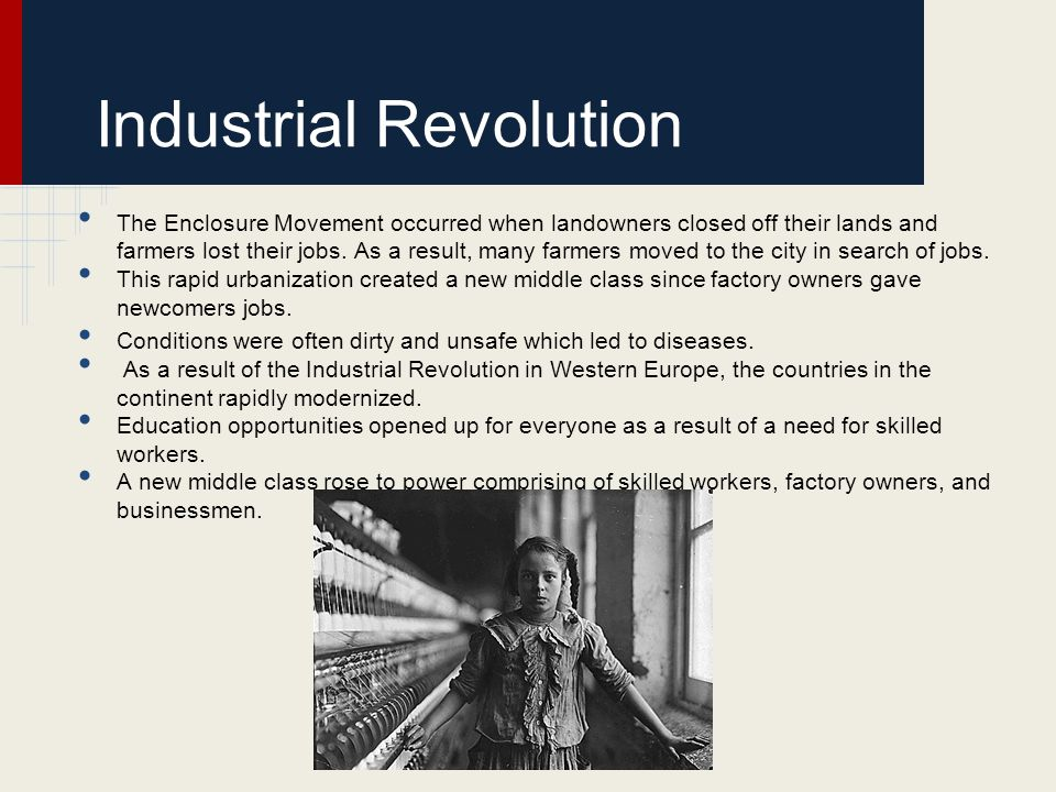 Industrial Revolution The Enclosure Movement occurred when landowners closed off their lands and farmers lost their jobs. As a result, many farmers mo