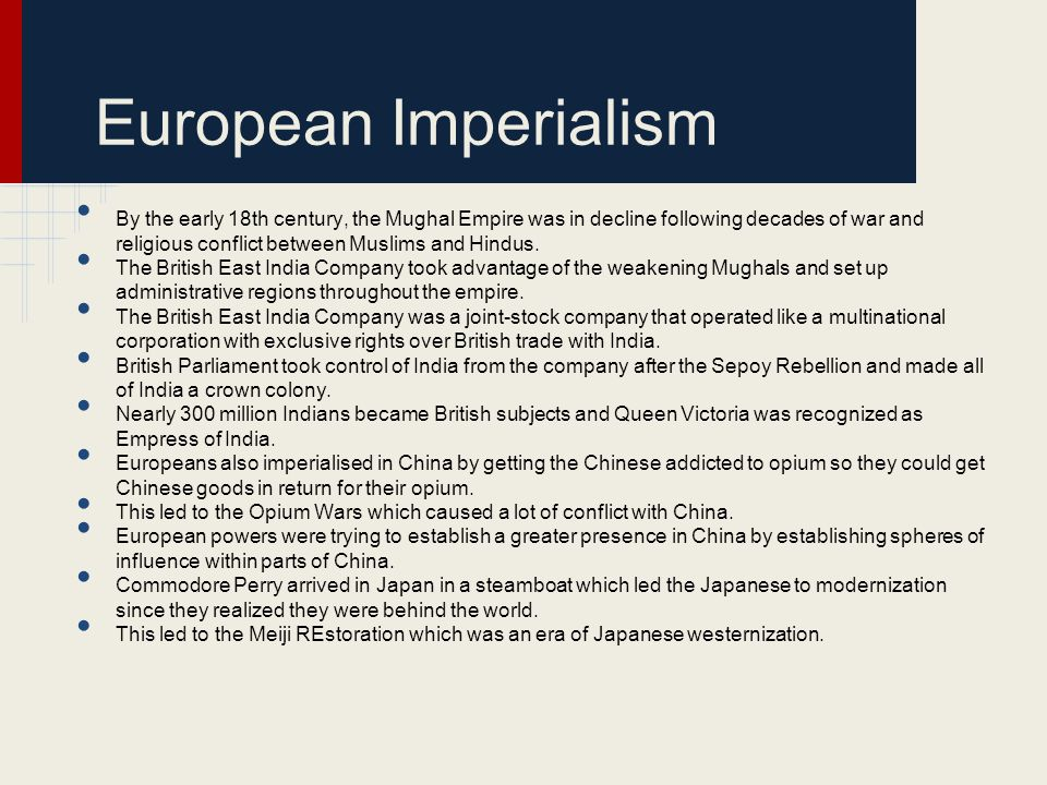 European Imperialism By the early 18th century, the Mughal Empire was in decline following decades of war and religious conflict between Muslims and H