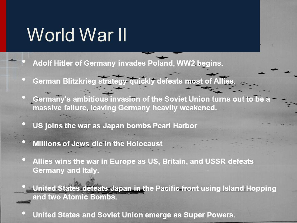 World War II Adolf Hitler of Germany invades Poland, WW2 begins. German Blitzkrieg strategy quickly defeats most of Allies. Germany's ambitious invasi