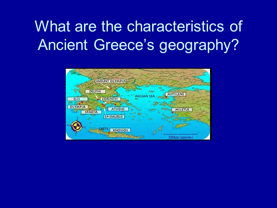 Geographic Features 1.Sea: heavy influence on physical environment of Greece (Aegean Sea, Ionian Sea) 2.Mountains (with narrow valleys): cover more than ¾ of Greece's surface area and islands: more than 2000 islands (Crete being the largest) 3.No major rivers on Greek mainland but fertile soil 4.Climate: winter= mild climate; summer= hot climate with rainfall from October to March = long growing season