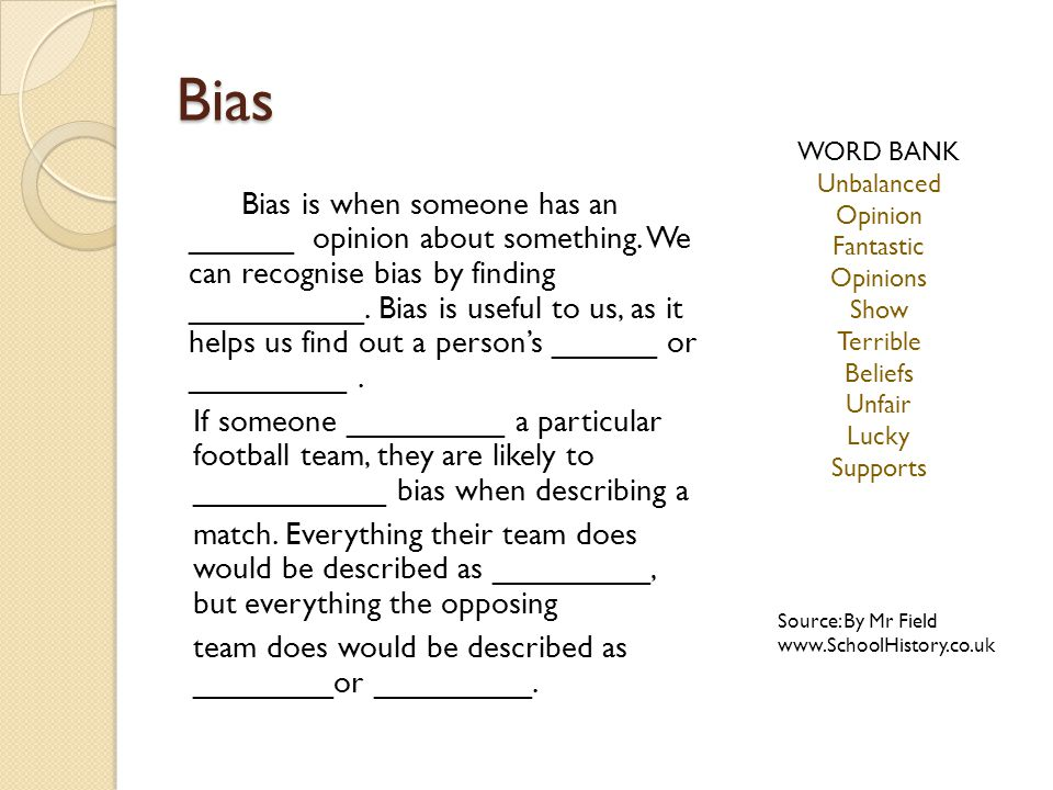 Bias Bias is when someone has an ______ opinion about something.