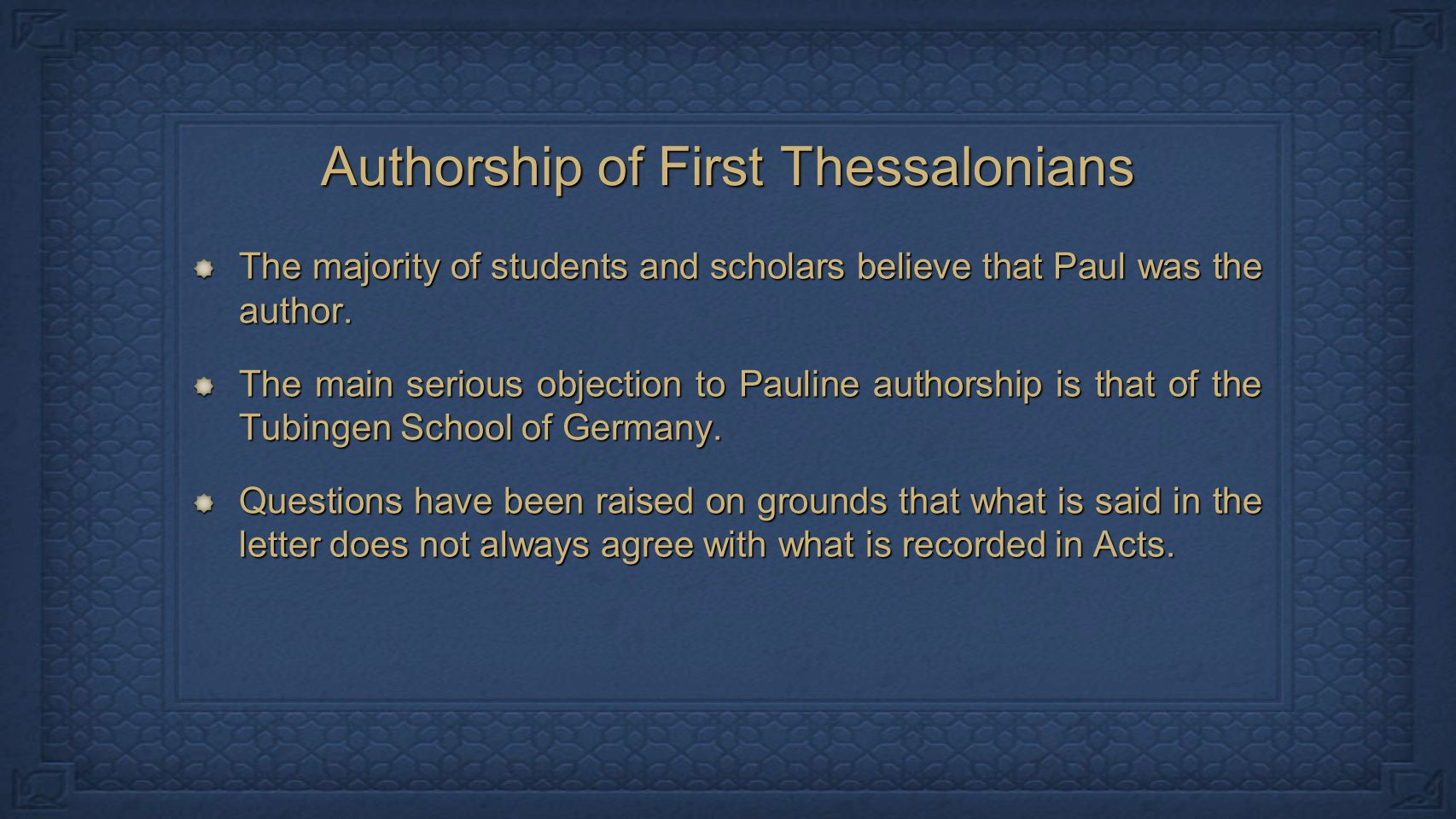 Authorship of First Thessalonians The majority of students and scholars believe that Paul was the author.