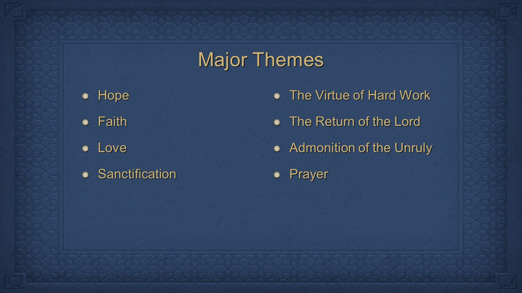 Major Themes HopeFaithLoveSanctification The Virtue of Hard Work The Return of the Lord Admonition of the Unruly PrayerHopeFaithLoveSanctification The Virtue of Hard Work The Return of the Lord Admonition of the Unruly Prayer