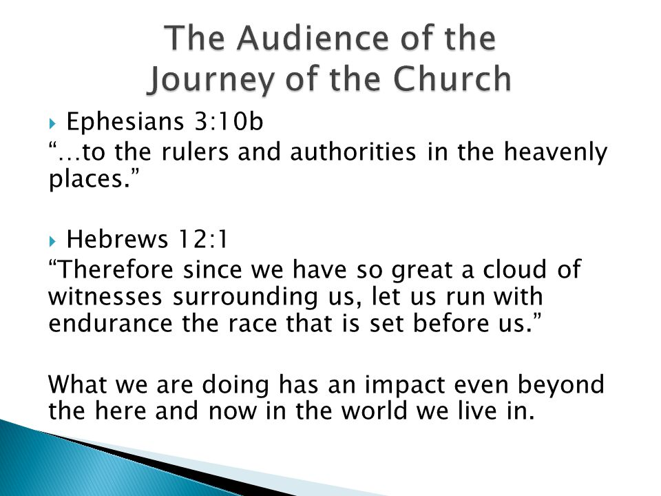 " Ephesians 3:10b ""…to the rulers and authorities in the heavenly places.""  Hebrews 12:1 ""Therefore since we have so great a cloud of witnesses surro"