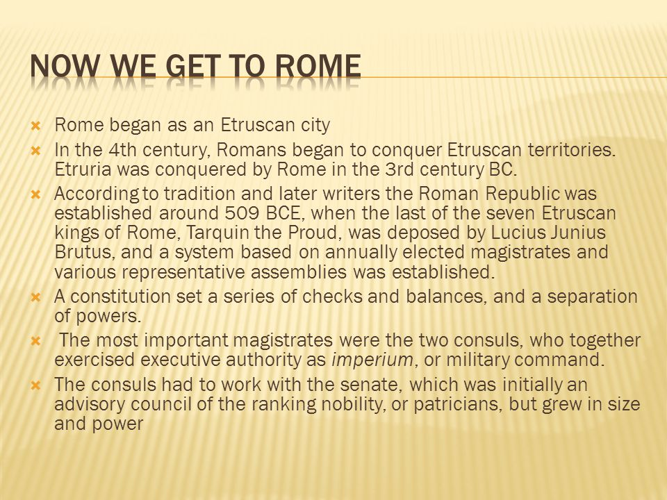  Rome began as an Etruscan city  In the 4th century, Romans began to conquer Etruscan territories.