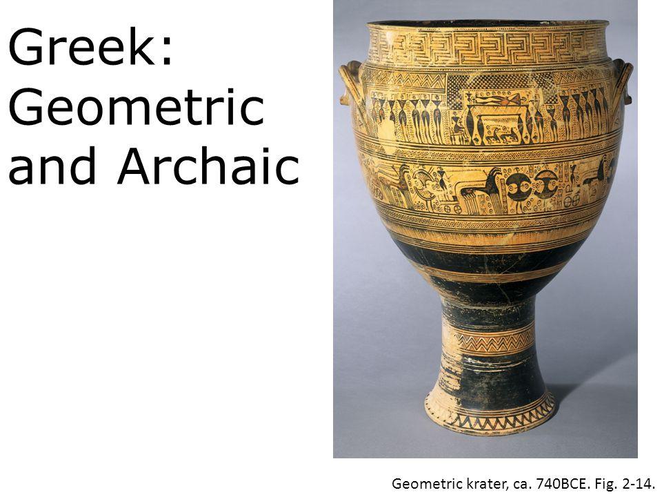 Greek: Geometric and Archaic Geometric krater, ca. 740BCE. Fig. 2-14.