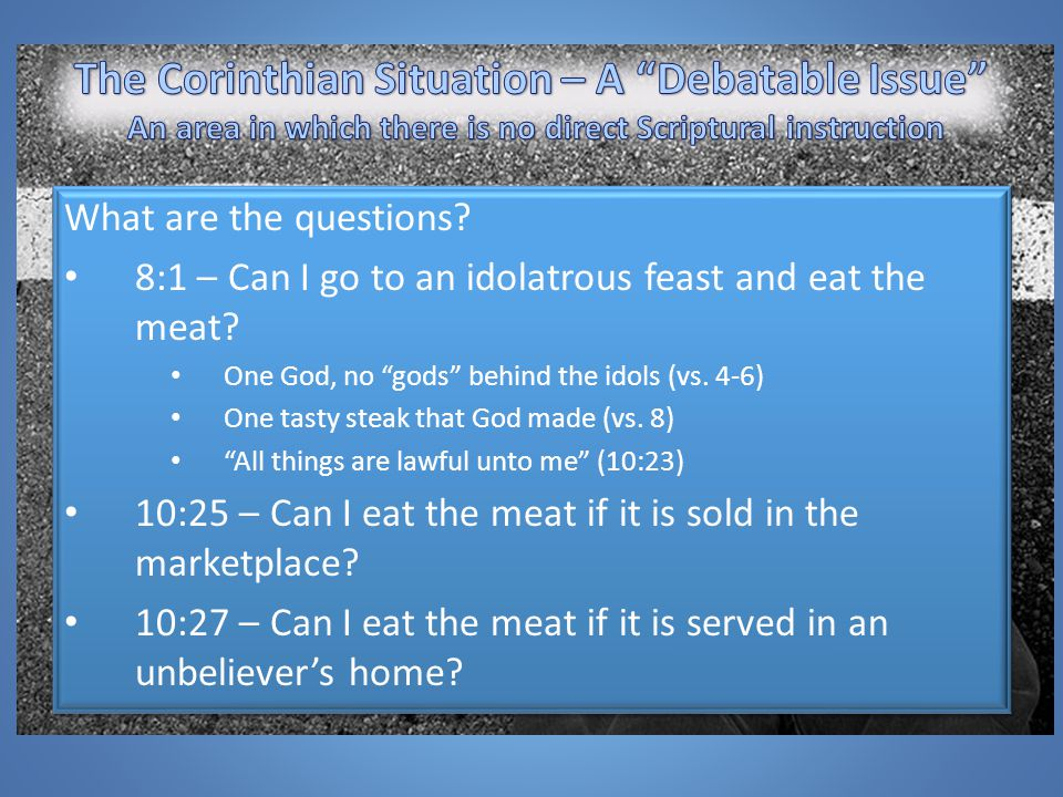 What are the questions.8:1 – Can I go to an idolatrous feast and eat the meat.