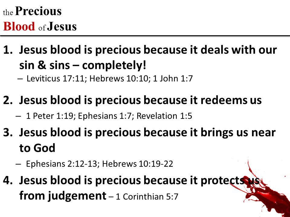 the Precious Blood of Jesus 1.Jesus blood is precious because it deals with our sin & sins – completely.