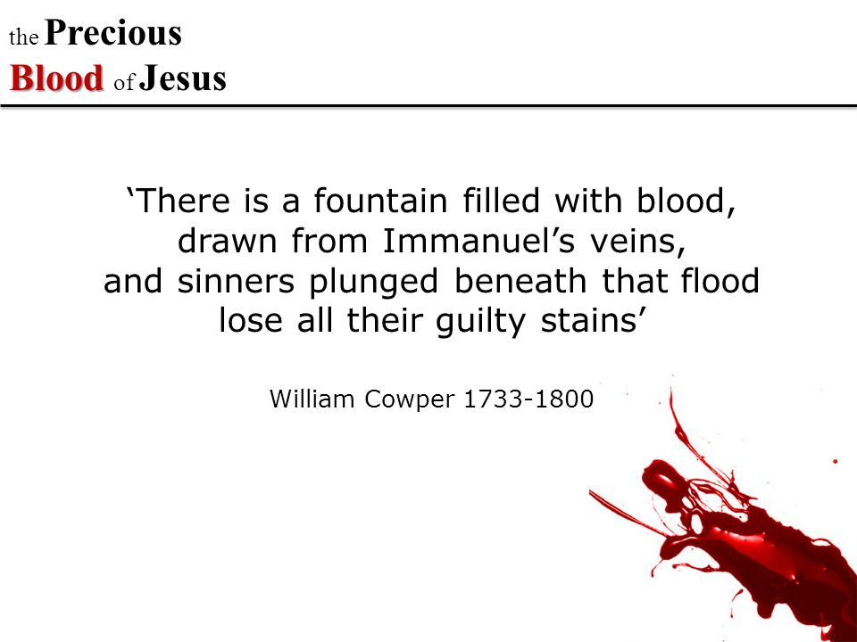Blood the Precious Blood of Jesus 1.Jesus blood is precious because it deals with our sin & sins – completely.