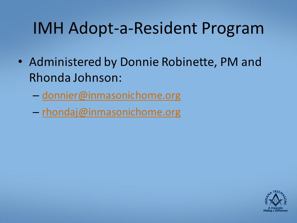 IMH Adopt-a-Resident Program Administered by Donnie Robinette, PM and Rhonda Johnson: – donnier@inmasonichome.org donnier@inmasonichome.org – rhondaj@