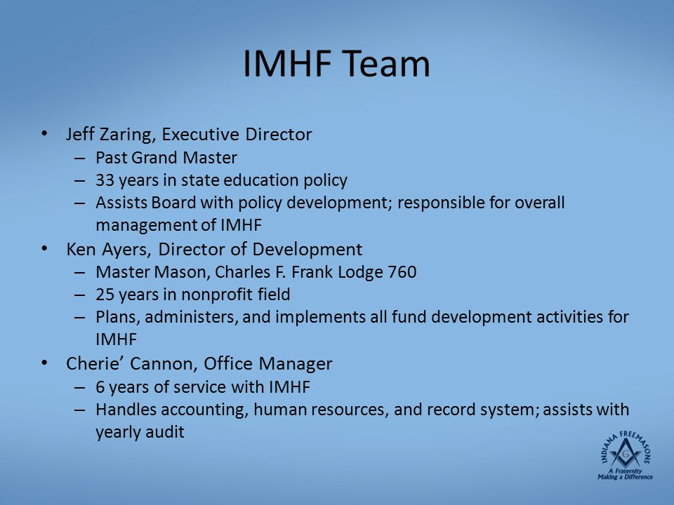 IMHF Team Jeff Zaring, Executive Director – Past Grand Master – 33 years in state education policy – Assists Board with policy development; responsibl