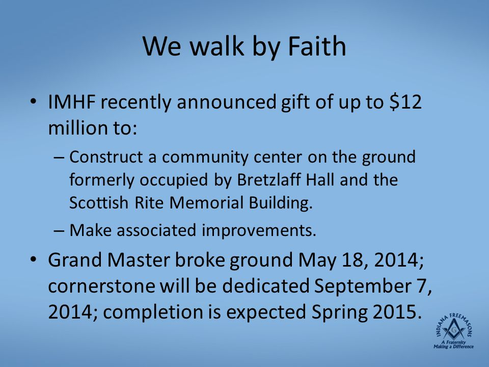 We walk by Faith IMHF recently announced gift of up to $12 million to: – Construct a community center on the ground formerly occupied by Bretzlaff Hal