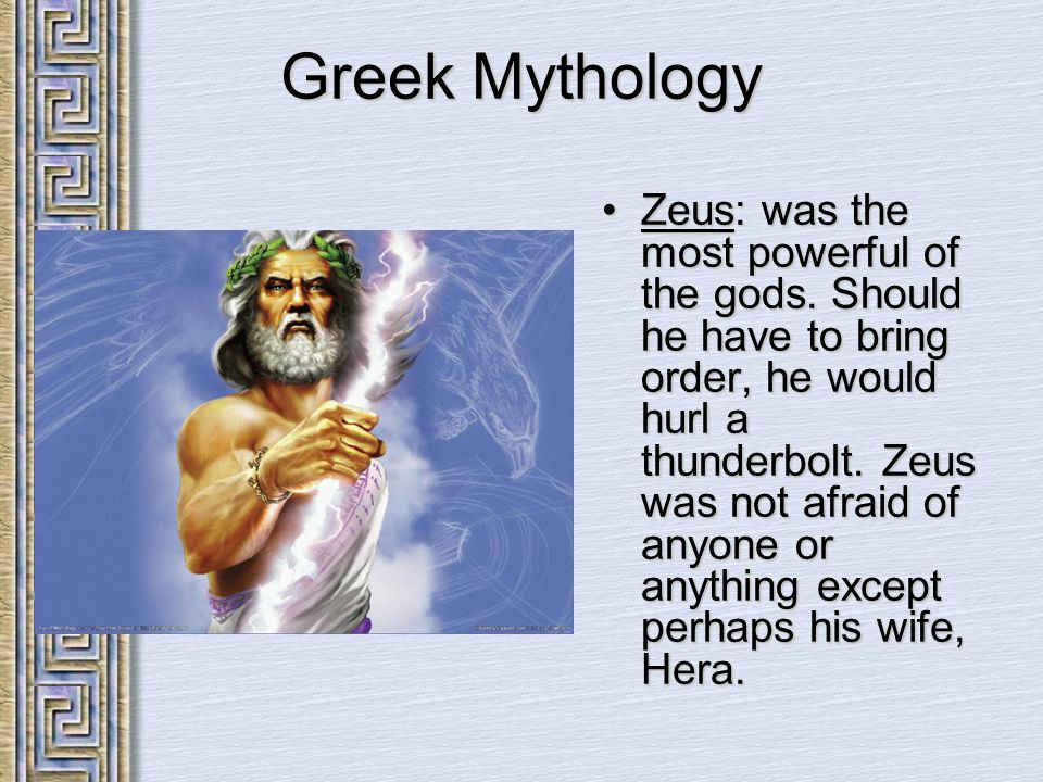 Greek Mythology Zeus: was the most powerful of the gods.