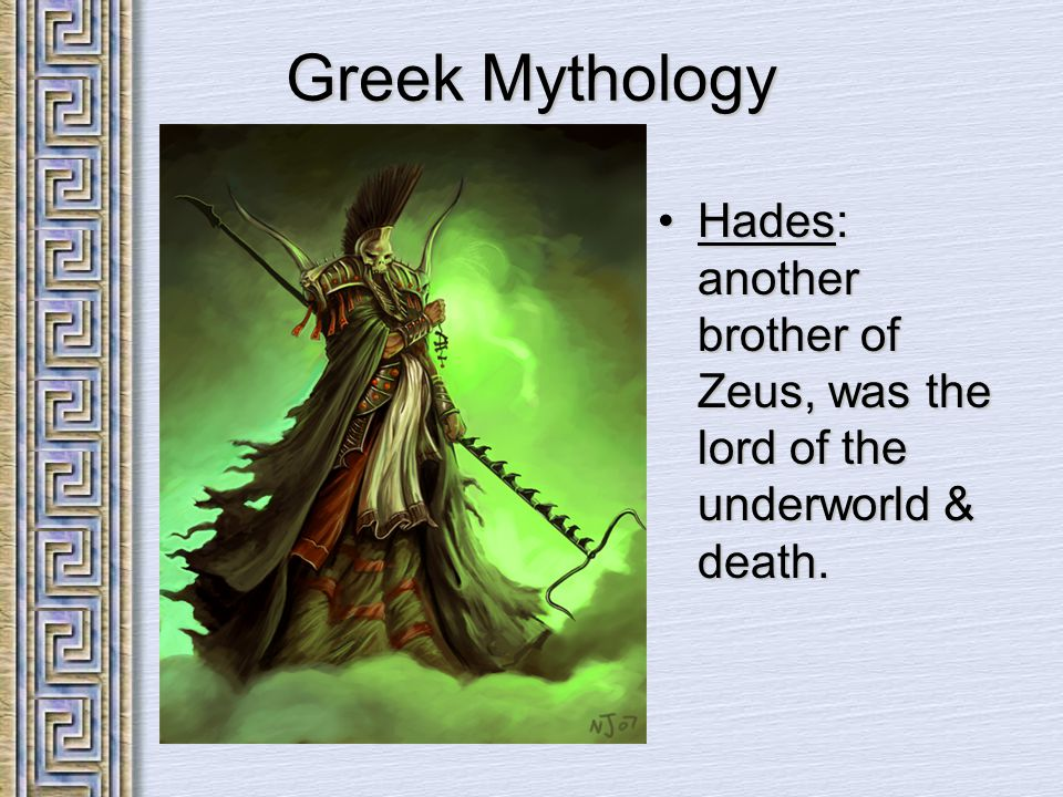 Greek Mythology Hades: another brother of Zeus, was the lord of the underworld & death.Hades: another brother of Zeus, was the lord of the underworld