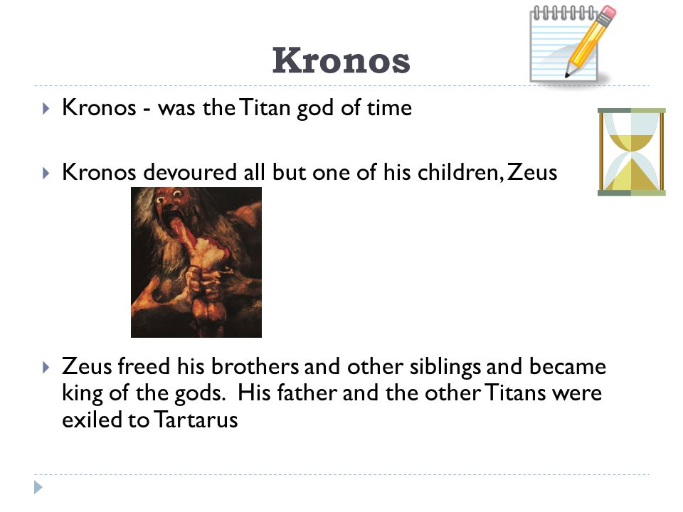Kronos  Kronos - was the Titan god of time  Kronos devoured all but one of his children, Zeus  Zeus freed his brothers and other siblings and became king of the gods.