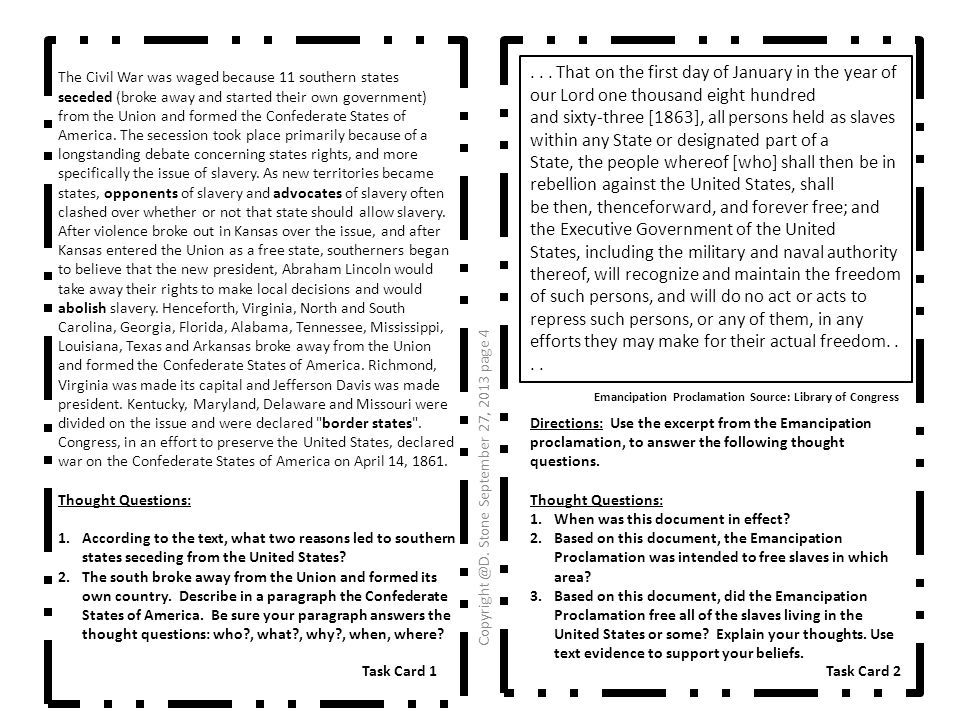 Name _Teacher's key_Causes of the Civil War Investigation Record Sheet Task Card Primary / Secondary Source Written Response: 1Secondary1.Southern states seceded from the Union because of a longstanding debate concerning states rights, and more specifically the issue of slavery.
