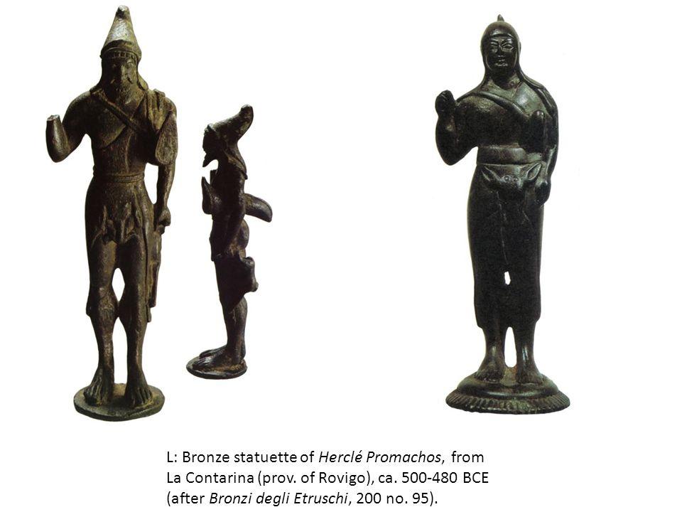 L: Bronze statuette of Herclé Promachos, from La Contarina (prov.