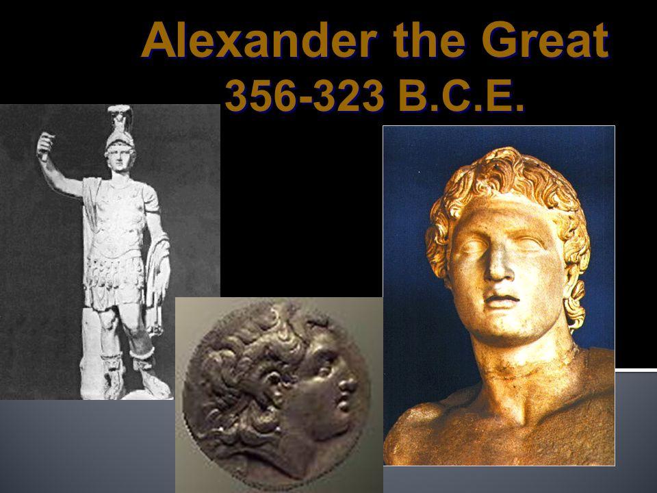 Born: 356 B.C.E. Died: 323 B.C.E.