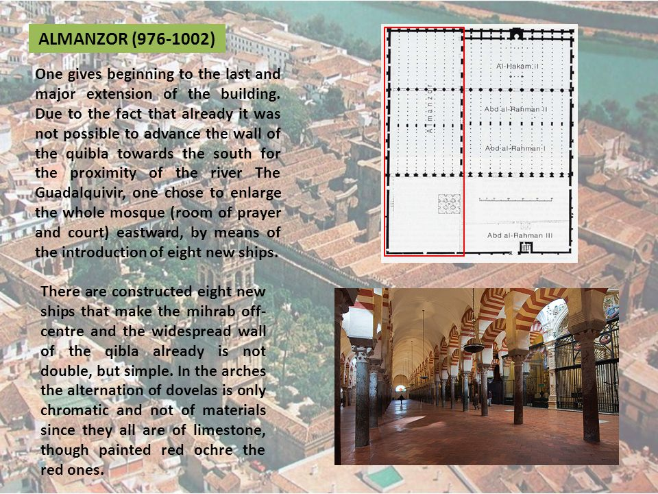 ALMANZOR (976-1002) One gives beginning to the last and major extension of the building. Due to the fact that already it was not possible to advance t