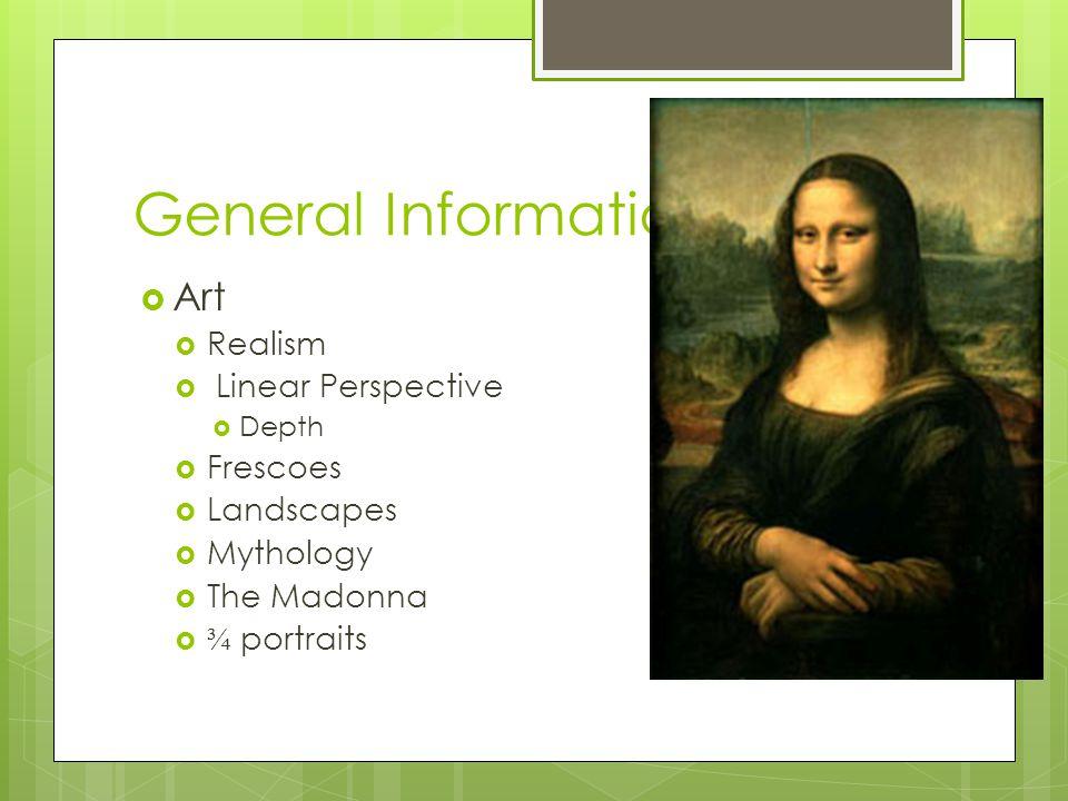 General Information  Art  Realism  Linear Perspective  Depth  Frescoes  Landscapes  Mythology  The Madonna  ¾ portraits