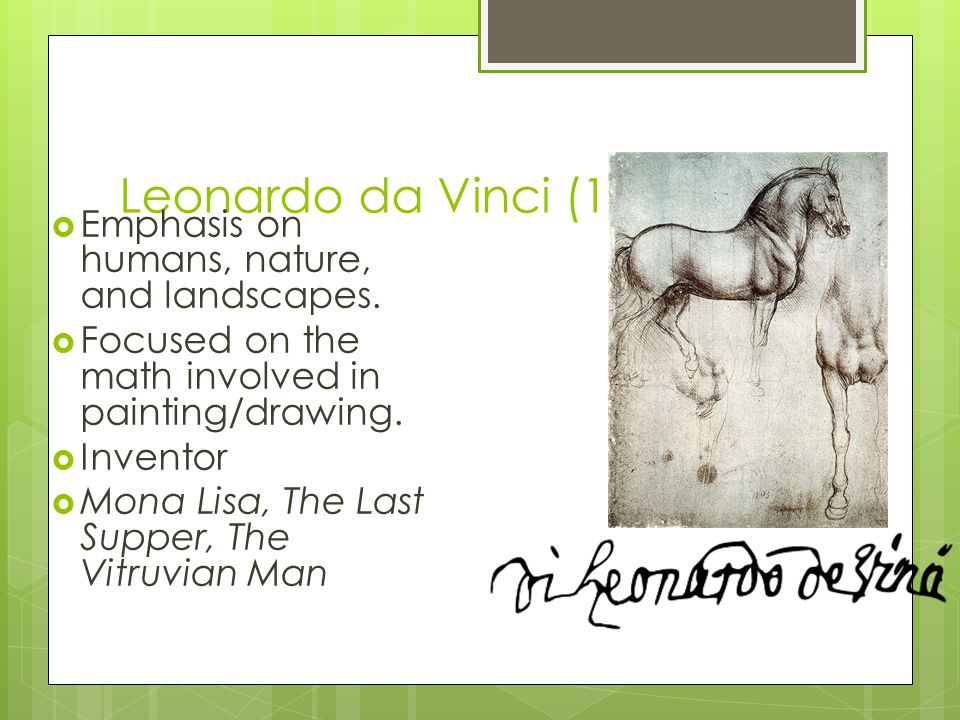 Leonardo da Vinci (1452-1519)  Emphasis on humans, nature, and landscapes.