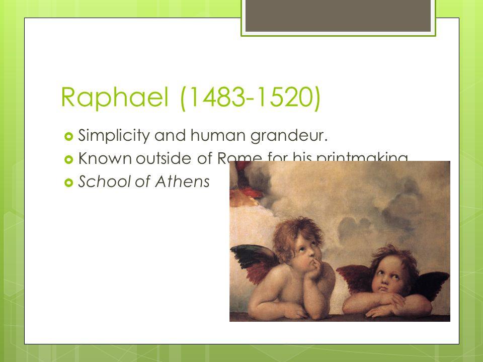 Raphael (1483-1520)  Simplicity and human grandeur.