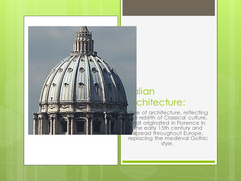 Italian Architecture: Style of architecture, reflecting the rebirth of Classical culture, that originated in Florence in the early 15th century and spread throughout Europe, replacing the medieval Gothic style.