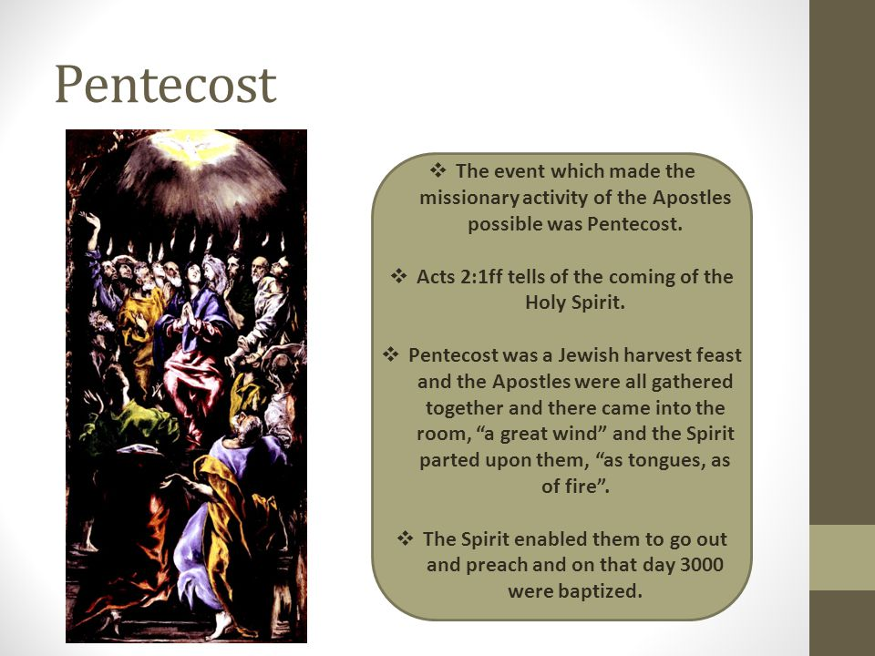 Pentecost  The event which made the missionary activity of the Apostles possible was Pentecost.