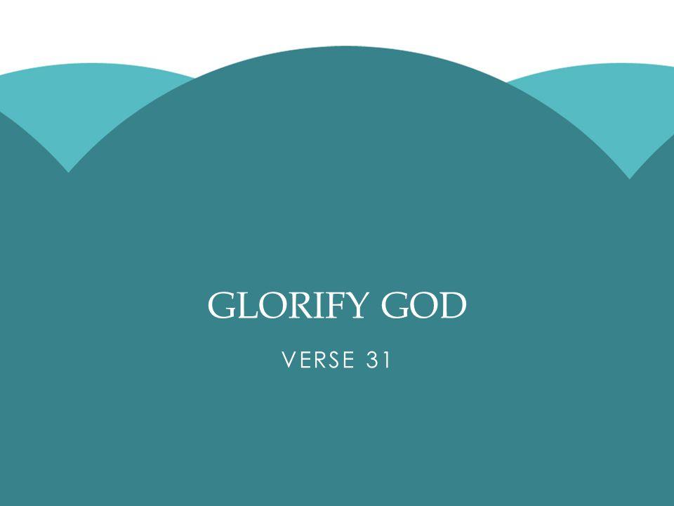 GLORIFY GOD VERSE 31