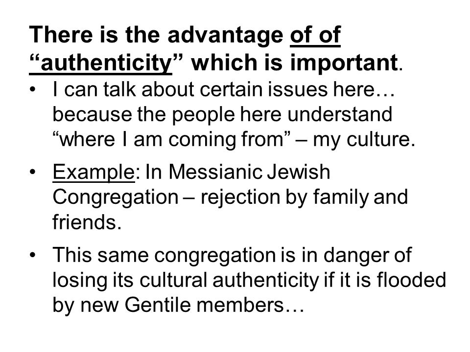 There is the advantage of of authenticity which is important.