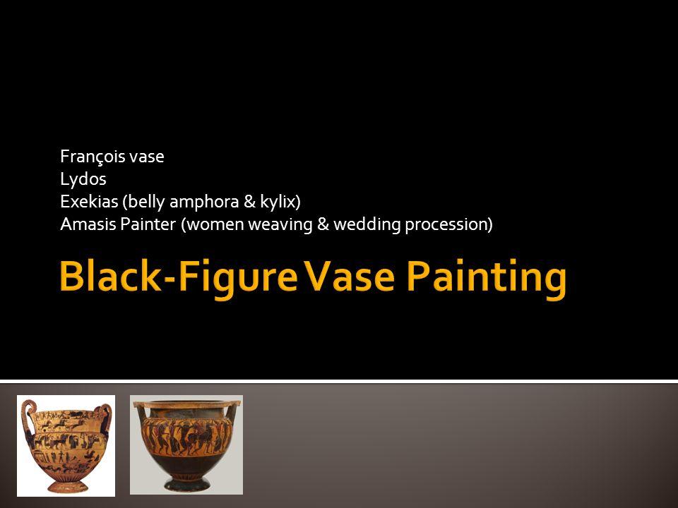 François vase Lydos Exekias (belly amphora & kylix) Amasis Painter (women weaving & wedding procession)