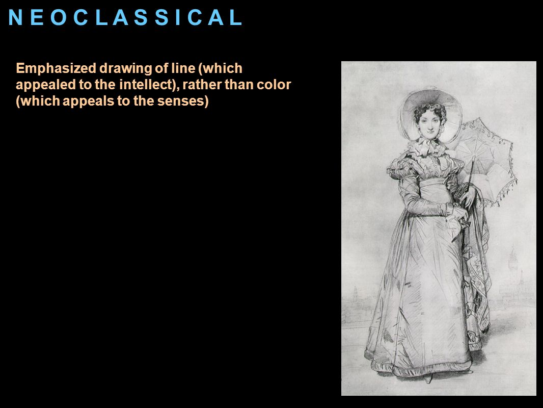 N E O C L A S S I C A L Emphasized drawing of line (which appealed to the intellect), rather than color (which appeals to the senses) Brushwork was smooth and compositions were simple to avoid Rococo melodrama