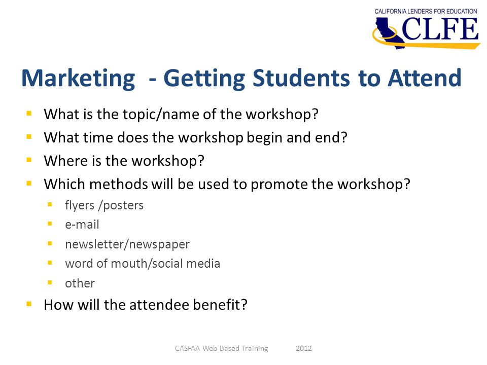 Marketing - Getting Students to Attend  What is the topic/name of the workshop?  What time does the workshop begin and end?  Where is the workshop?