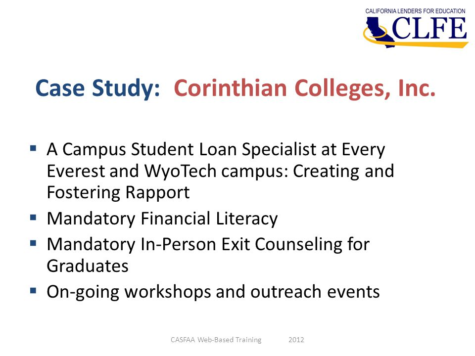 Case Study: Corinthian Colleges, Inc.  A Campus Student Loan Specialist at Every Everest and WyoTech campus: Creating and Fostering Rapport  Mandato