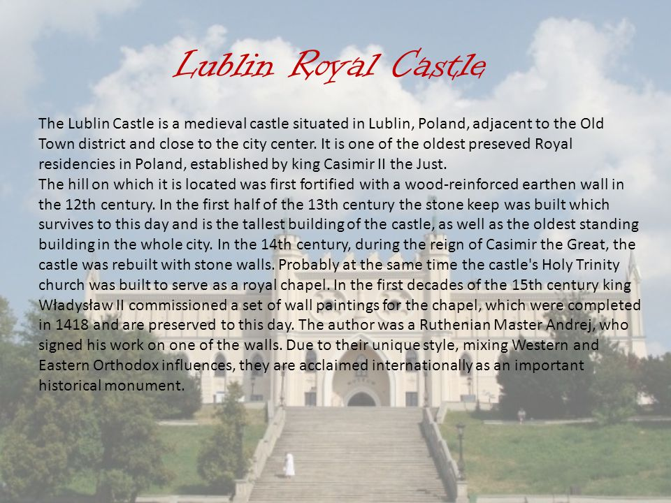 Lublin Royal Castle The Lublin Castle is a medieval castle situated in Lublin, Poland, adjacent to the Old Town district and close to the city center.